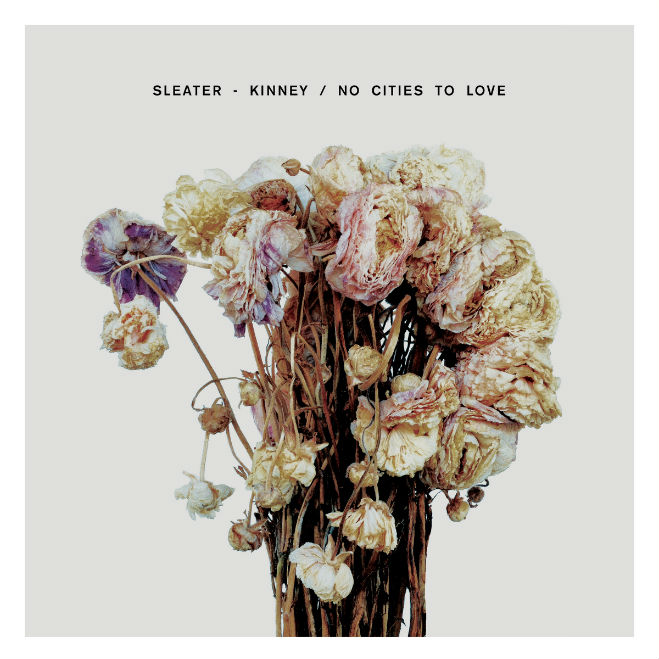 """Sleater-Kinney, """"No Cities to Love"""""""