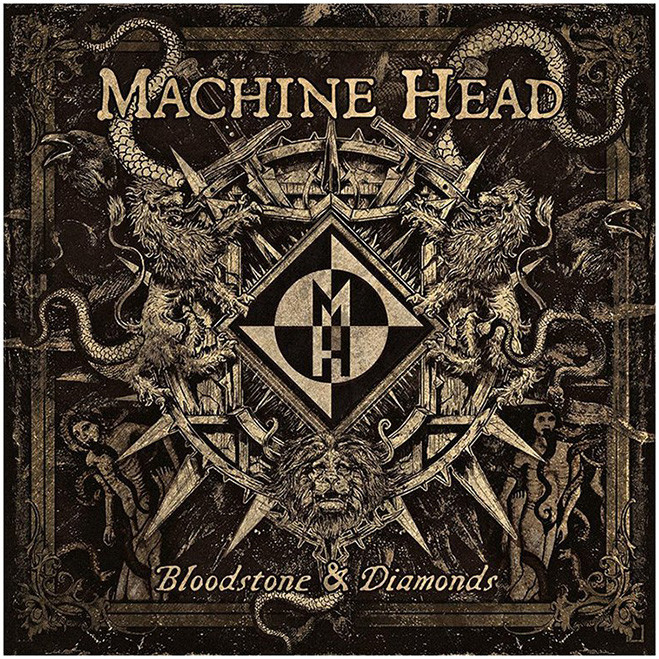 Machine head, Bloodstone &Diamonds