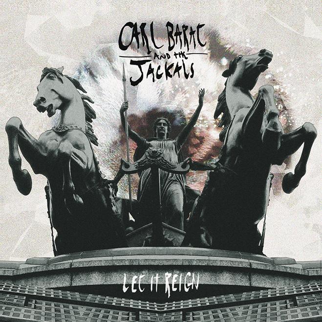 Carl Barat & the Jackals, Let It Reign