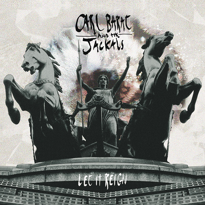 Carl Barat &the Jackals, Let It Reign