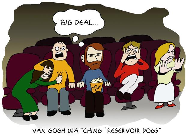 (Ван Гог смотрит «Бешеных псов».) Реакция Ван Гога: «Подумаешь!»